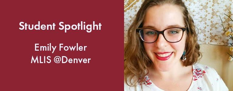 Student Spotlight - Emily Fowler, MLIS@Denver